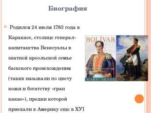 Биография Родился 24 июля 1783 года в Каракасе, столице генерал- капитанства