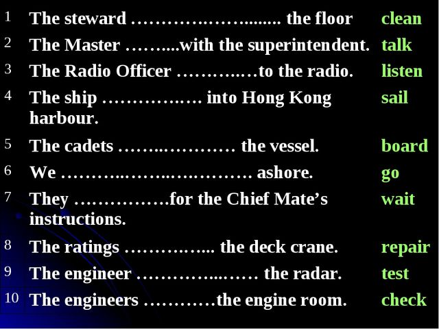 1The steward ………….……........ the floorclean 2The Master ……....with the sup...