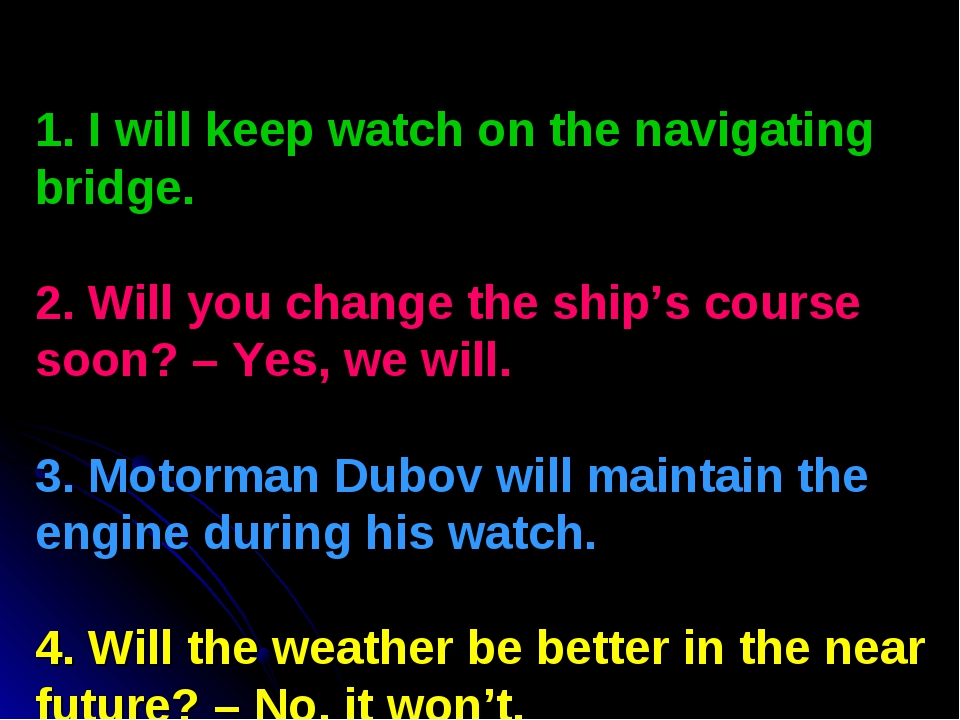 1. I will keep watch on the navigating bridge. 2. Will you change the ship's...