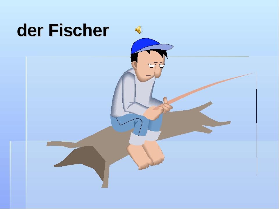 der Fischer