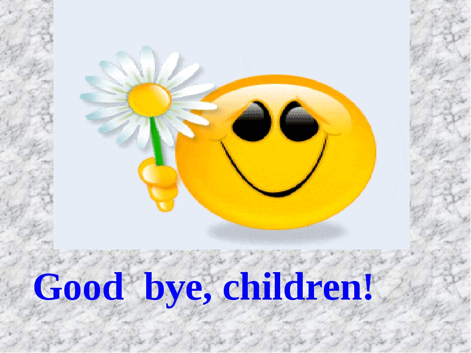 Good bye, children!