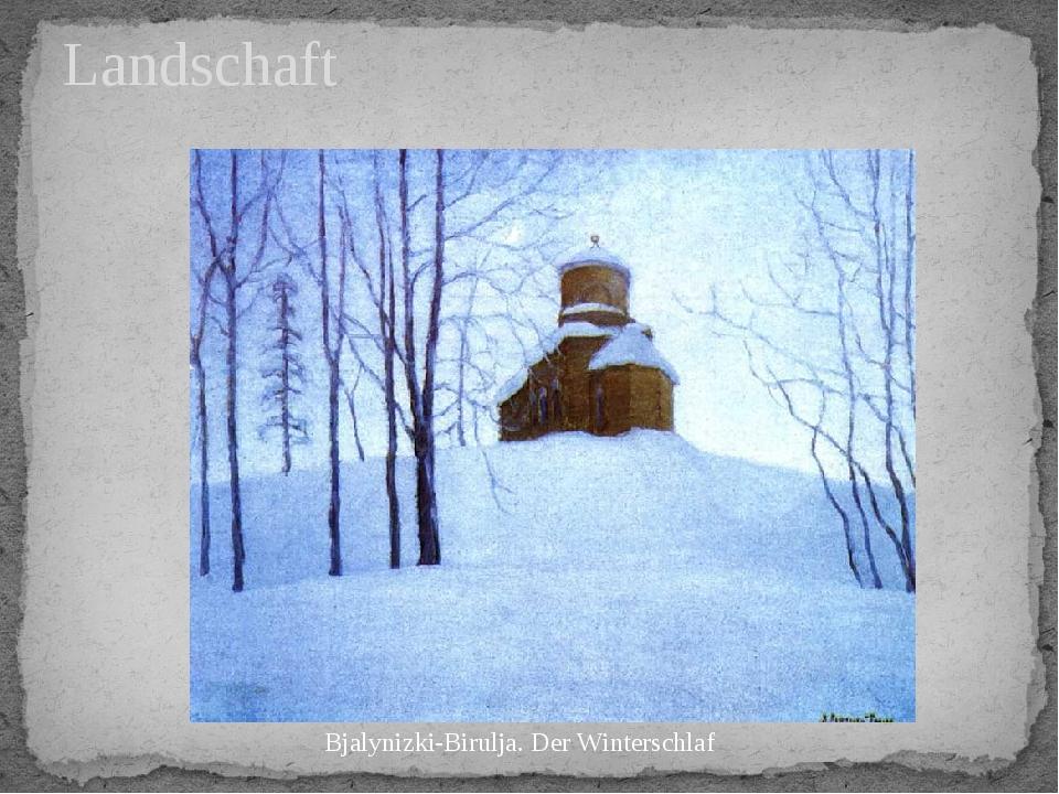 Landschaft Bjalynizki-Birulja. Der Winterschlaf