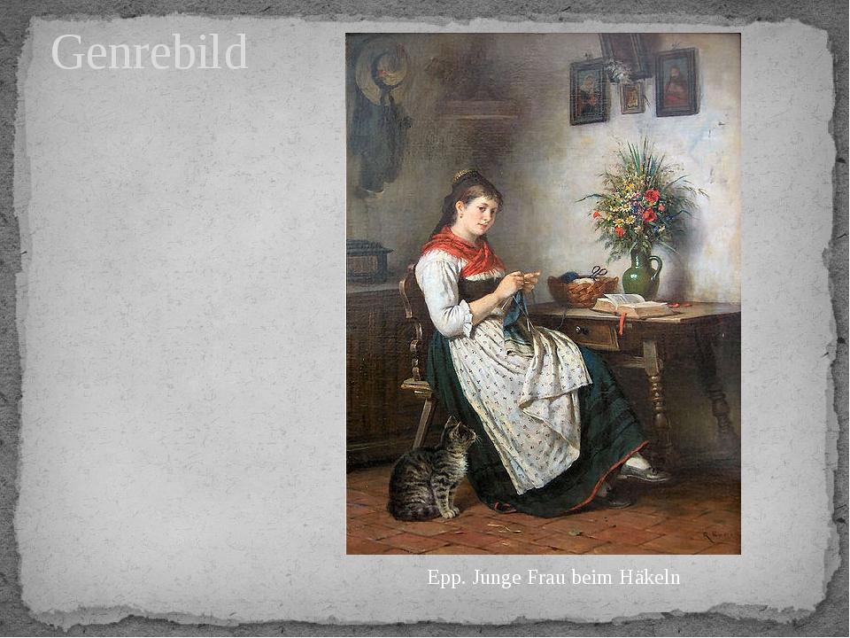 Genrebild Epp. Junge Frau beim Häkeln