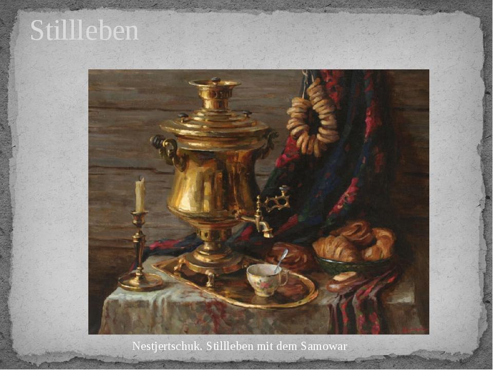 Stillleben Nestjertschuk. Stillleben mit dem Samowar