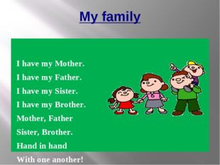 My family I have my Mother. I have my Father. I have my Sister. I have my Bro
