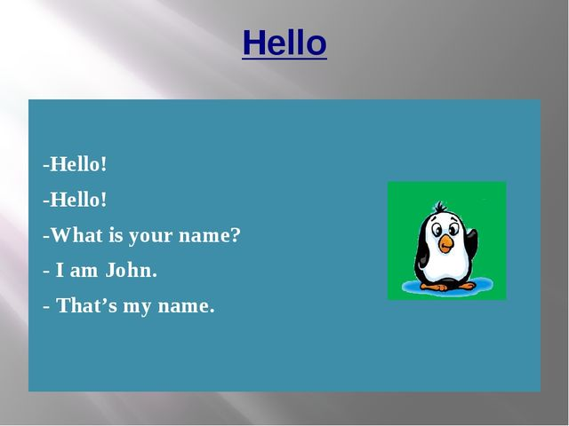 Hello -Hello! -Hello! -What is your name? - I am John. - That's my name.