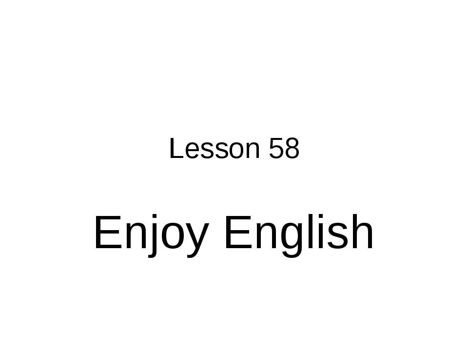 Lesson 58 Enjoy English