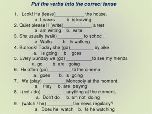 Put the verbs into the correct tense Look! He (leave)___________ the house. a