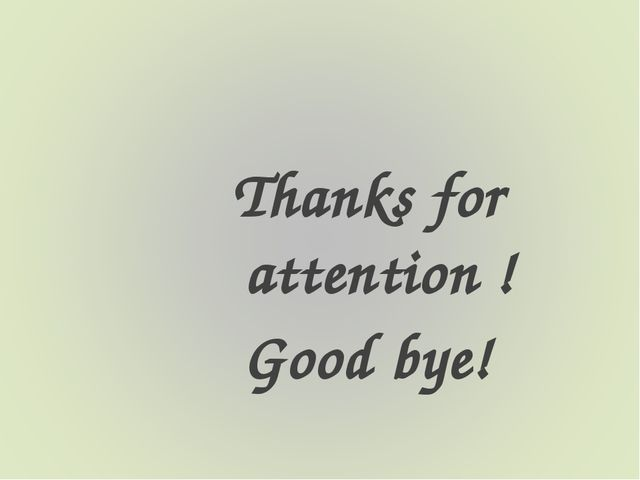 Thanks for attention ! Good bye!