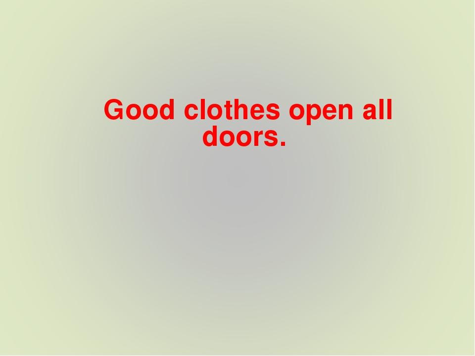 Good clothes open all doors.
