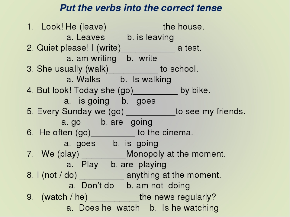 Put the verbs into the correct tense Look! He (leave)___________ the house. a...