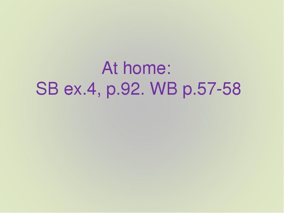 At home: SB ex.4, p.92. WB p.57-58