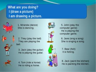 What are you doing? I (draw a picture) I am drawing a picture. 1. Miranda (d