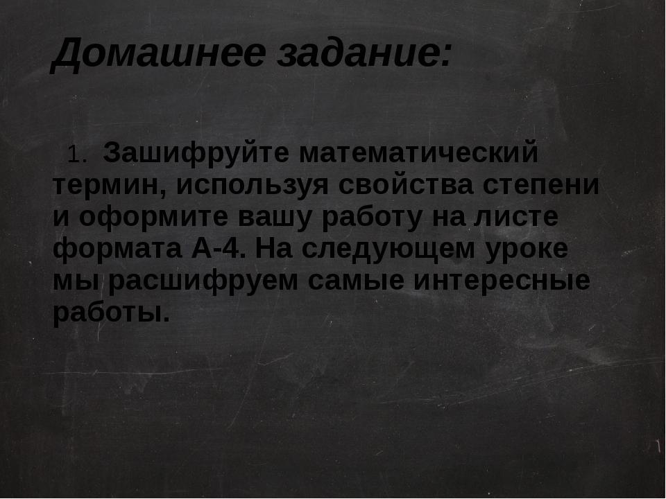 Домашнее задание: 1. Зашифруйте математический термин, используя свойства сте...