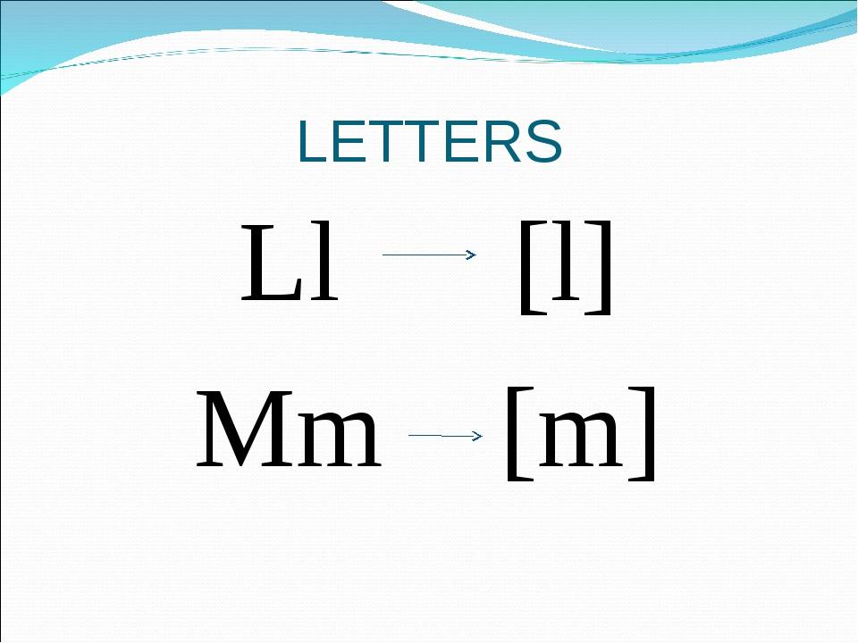 LETTERS Ll [l] Mm [m]