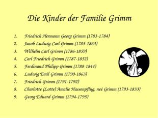 Die Kinder der Familie Grimm Friedrich Hermann Georg Grimm (1783-1784) Jacob
