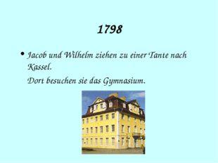 1798 Jacob und Wilhelm ziehen zu einer Tante nach Kassel. Dort besuchen sie