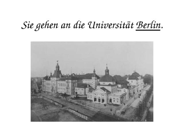 Sie gehen an die Universität Berlin.