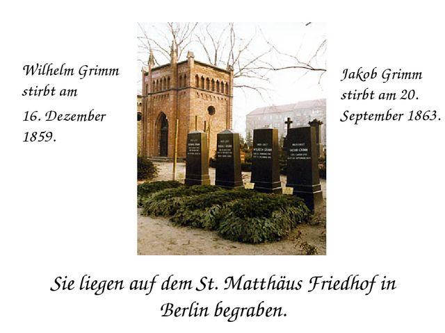 Sie liegen auf dem St. Matthäus Friedhof in Berlin begraben. Wilhelm Grimm s...