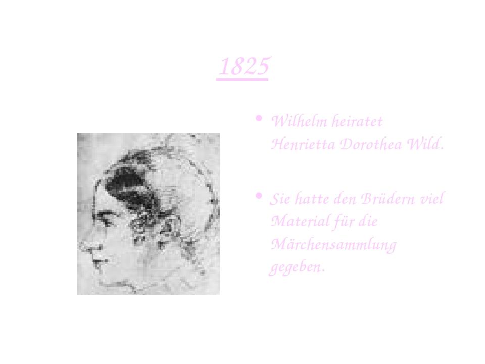 1825 Wilhelm heiratet Henrietta Dorothea Wild. Sie hatte den Brüdern viel Mat...
