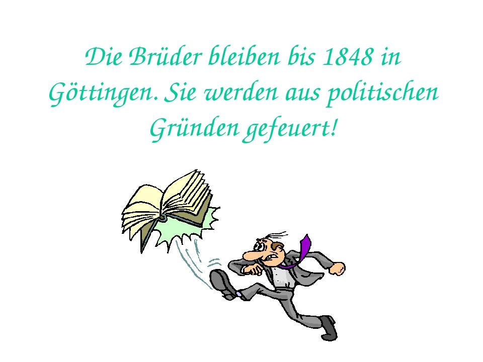 Die Brüder bleiben bis 1848 in Göttingen. Sie werden aus politischen Gründen...