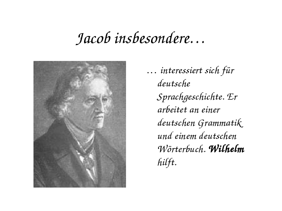 Jacob insbesondere… … interessiert sich für deutsche Sprachgeschichte. Er arb...