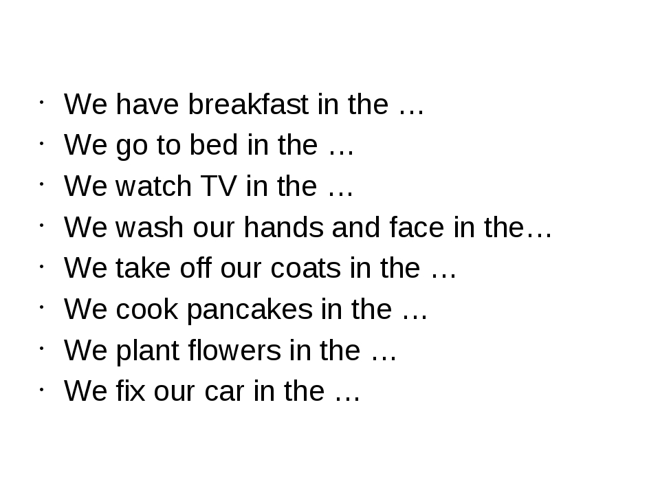 We have breakfast in the … We go to bed in the … We watch TV in the … We was...