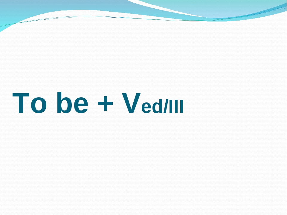 To be + Ved/III