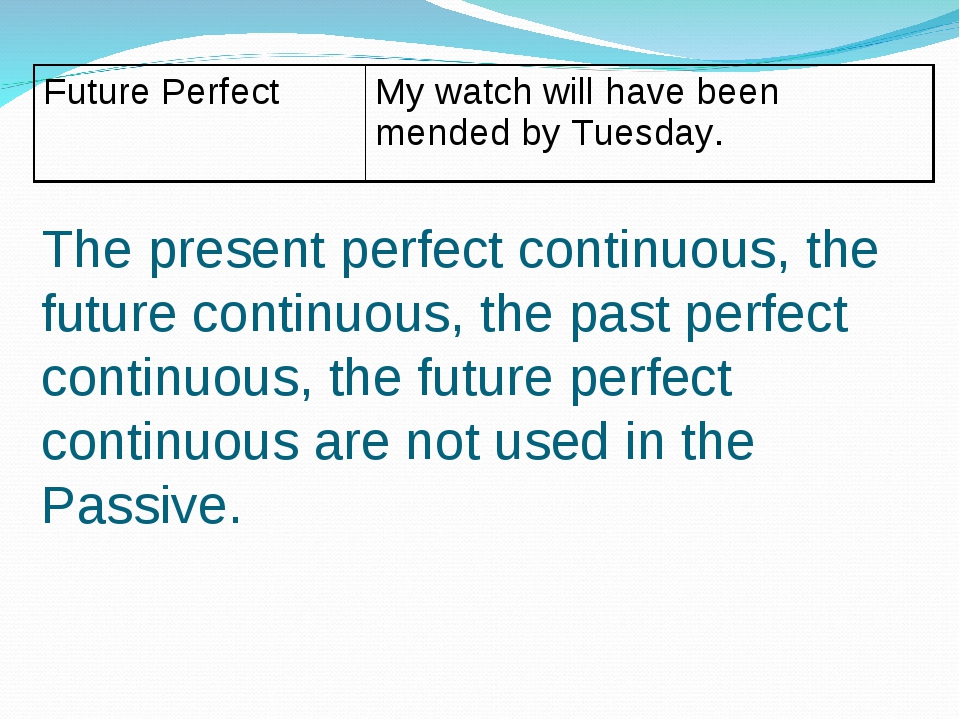 The present perfect continuous, the future continuous, the past perfect conti...