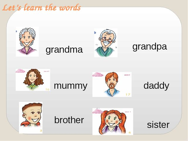 Let's learn the words mummy daddy brother sister grandma grandpa