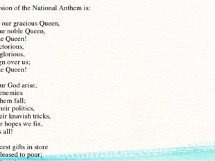 The full version of the National Anthem is: 1. God save our gracious Queen, L
