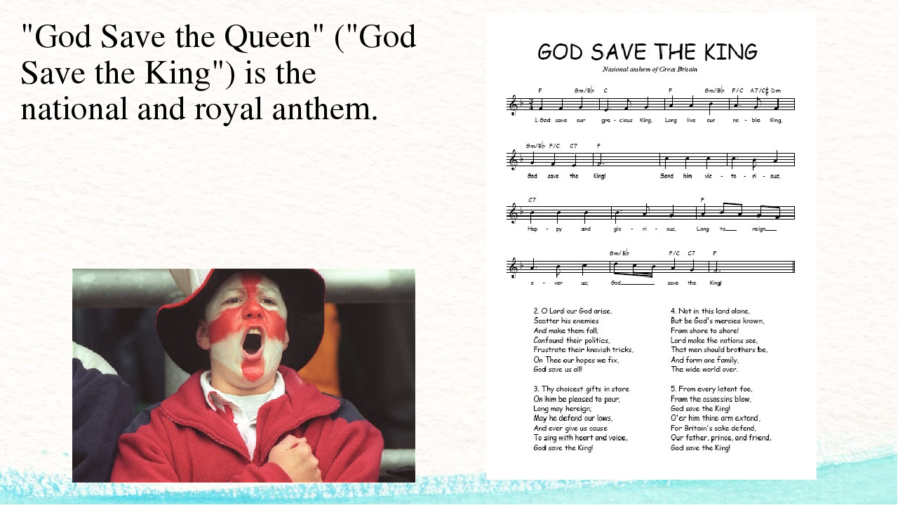 """""""God Save the Queen"""" (""""God Save the King"""") is the national and royal anthem."""