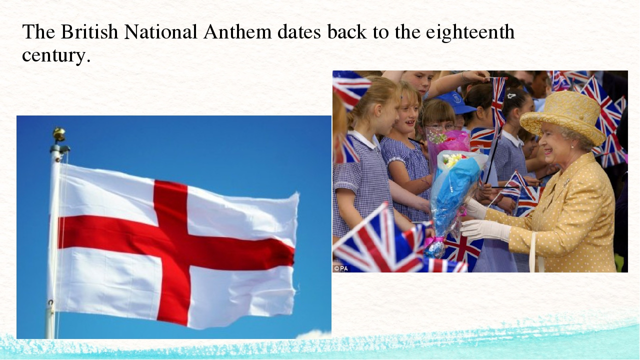 The British National Anthem dates back to the eighteenth century.