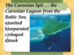 The Curonian Spit … the Curonian Lagoon from the Baltic Sea. a)united b)separ