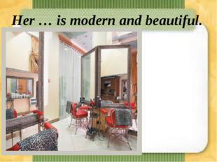 Her … is modern and beautiful. a)home b)house c)building