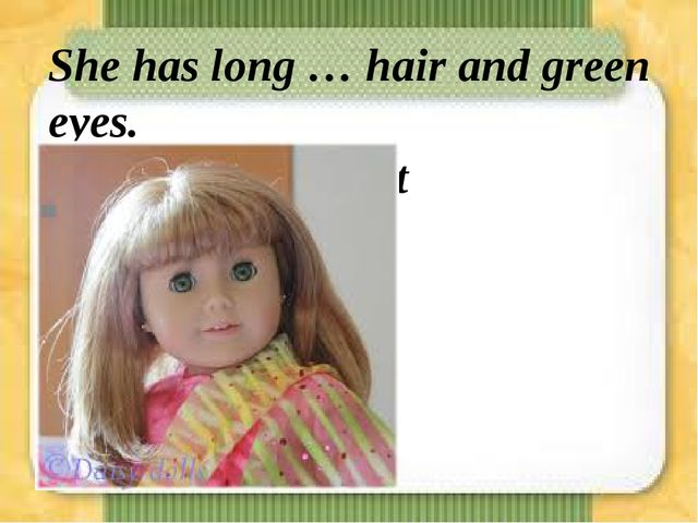 She has long … hair and green eyes. a)straight b)curling c)whi...