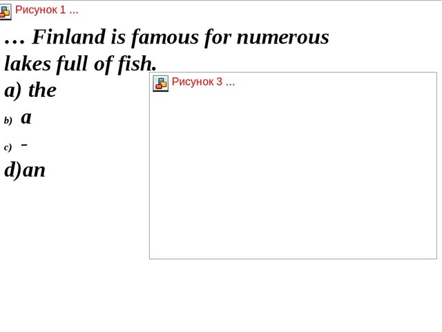 … Finland is famous for numerous lakes full of fish. a) the a - d)an