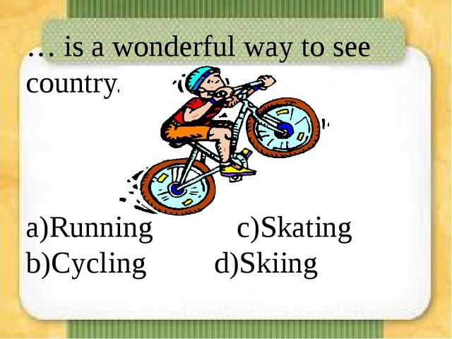 … is a wonderful way to see country. a)Running  c)Skating b)Cycling  d)Sk...