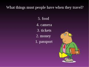 What things must people have when they travel? 1. passport 2. money 3. ticket