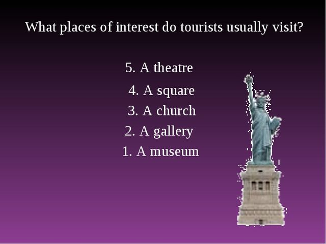 What places of interest do tourists usually visit? 1. A museum 2. A gallery 3...
