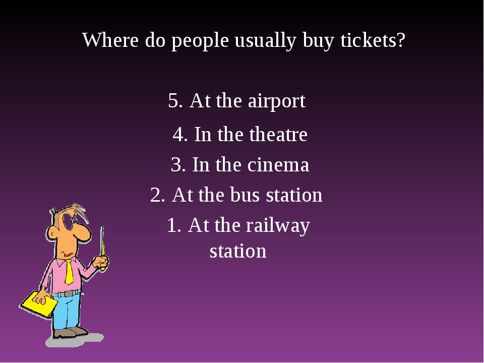Where do people usually buy tickets? 1. At the railway station 2. At the bus...