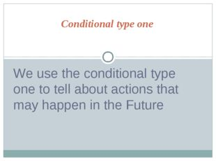 Conditional type one We use the conditional type one to tell about actions th