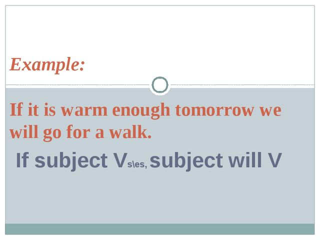 Example: If it is warm enough tomorrow we will go for a walk. If subject Vs\e...