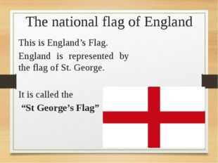 The national flag of England This is England's Flag. England is represented b