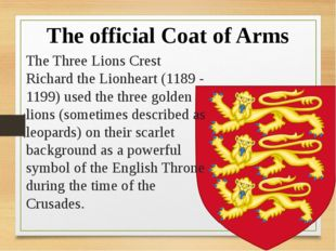 The Three Lions Crest  Richard the Lionheart (1189 - 1199) used the three gol