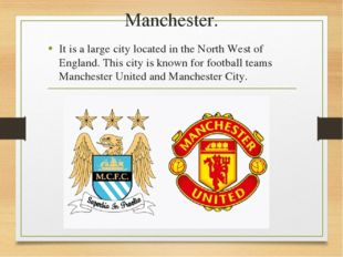 Manchester. It is a large city located in the North West of England. This cit