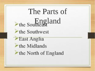 The Parts of England the Southeast the Southwest East Anglia the Midlands the