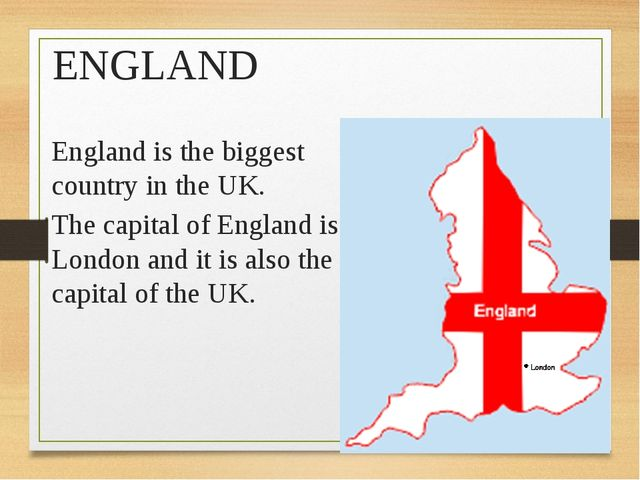 ENGLAND England is the biggest country in the UK. The capital of England is L...