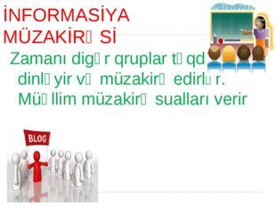 İNFORMASİYA MÜZAKİRƏSİ Zamanı digər qruplar təqdimatı dinləyir və müzakirə ed