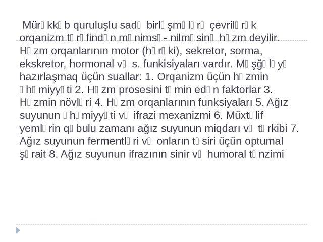 Mürəkkəb quruluşlu sadə birləşmələrə çevrilərək orqanizm tərəfindən mənimsə-...